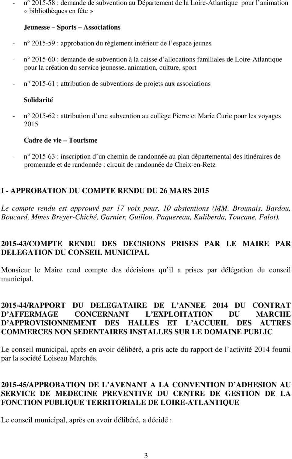 subventions de projets aux associations Solidarité - n 2015-62 : attribution d une subvention au collège Pierre et Marie Curie pour les voyages 2015 Cadre de vie Tourisme - n 2015-63 : inscription d