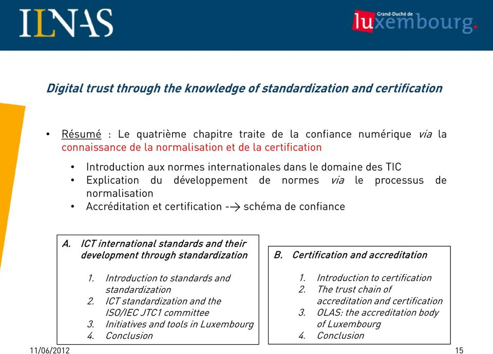 ICT international standards and their development through standardization B. Certification and accreditation 1. Introduction to standards and standardization 2.