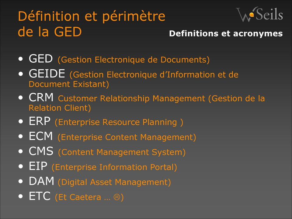 (Gestion de la Relation Client) ERP (Enterprise Resource Planning ) ECM (Enterprise Content Management)