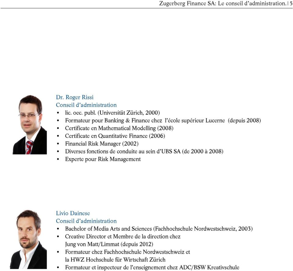 Financial Risk Manager (2002) Diverses fonctions de conduite au sein d UBS SA (de 2000 à 2008) Experte pour Risk Management Livio Dainese Conseil d administration Bachelor of Media Arts and