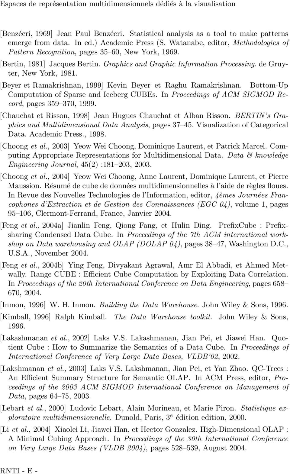 [Beyer et Ramakrishnan, 1999] Kevin Beyer et Raghu Ramakrishnan. Bottom-Up Computation of Sparse and Iceberg CUBEs. In Proceedings of ACM SIGMOD Record, pages 359 370, 1999.