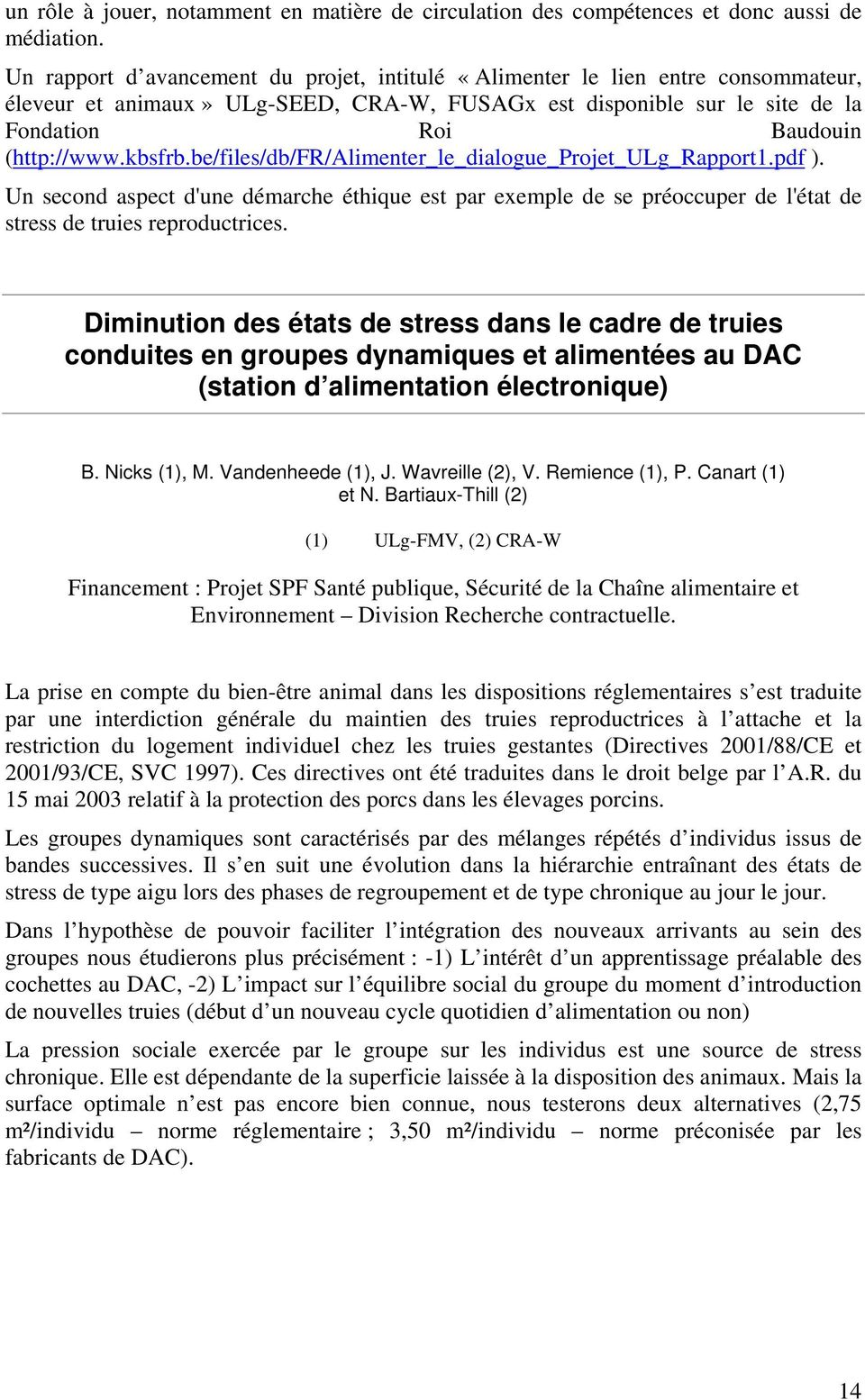 kbsfrb.be/files/db/fr/alimenter_le_dialogue_projet_ulg_rapport1.pdf ). Un second aspect d'une démarche éthique est par exemple de se préoccuper de l'état de stress de truies reproductrices.