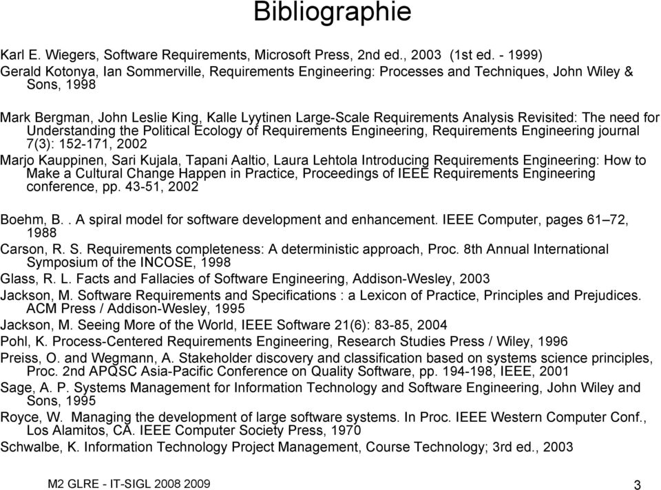Revisited: The need for Understanding the Political Ecology of Requirements Engineering, Requirements Engineering journal 7(3): 152-171, 2002 Marjo Kauppinen, Sari Kujala, Tapani Aaltio, Laura