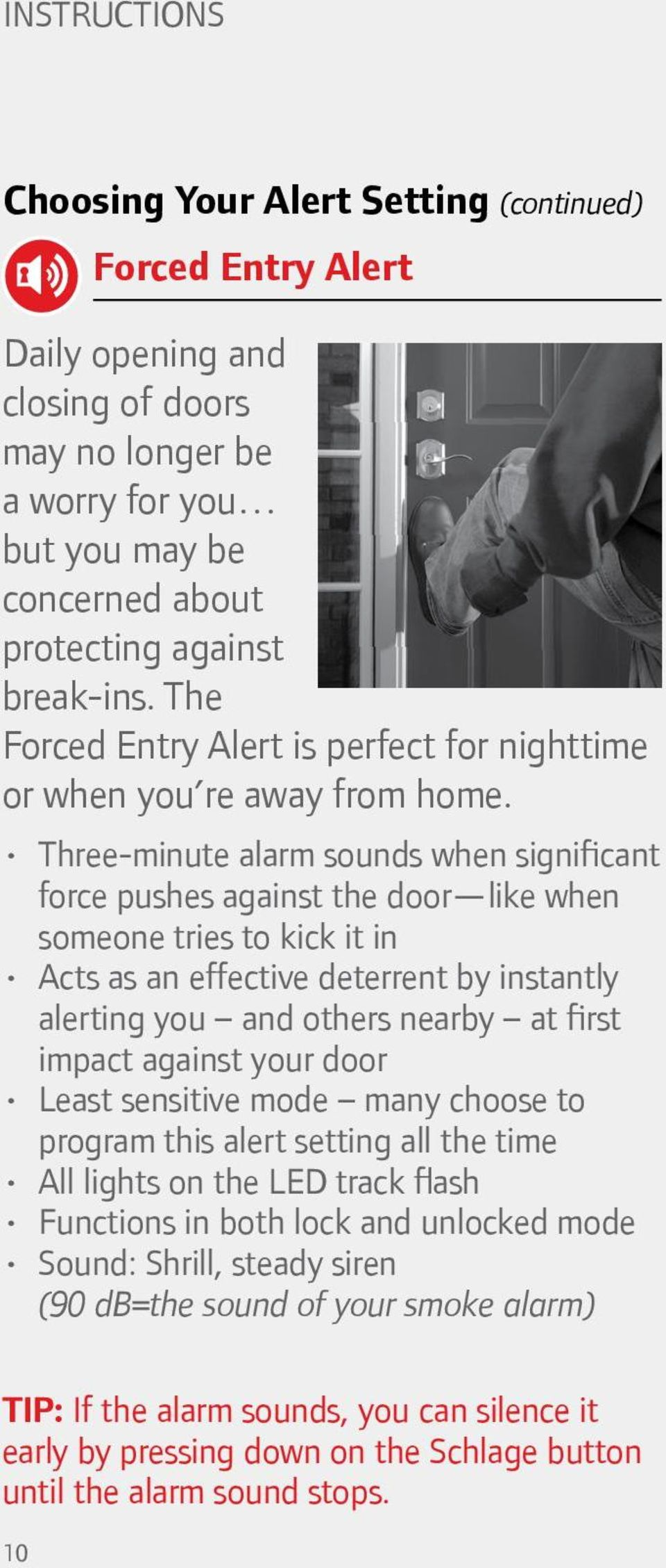 Three-minute alarm sounds when significant force pushes against the door like when someone tries to kick it in Acts as an effective deterrent by instantly alerting you and others nearby at first