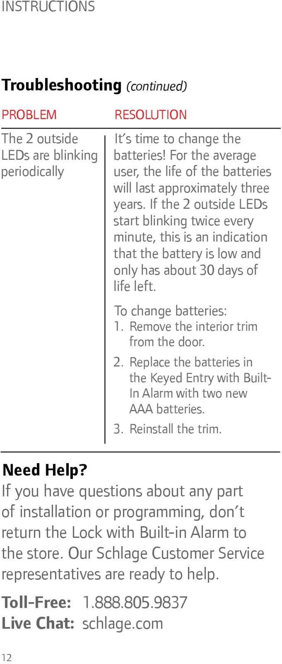 If the 2 outside LEDs start blinking twice every minute, this is an indication that the battery is low and only has about 30 days of life left. To change batteries: 1.