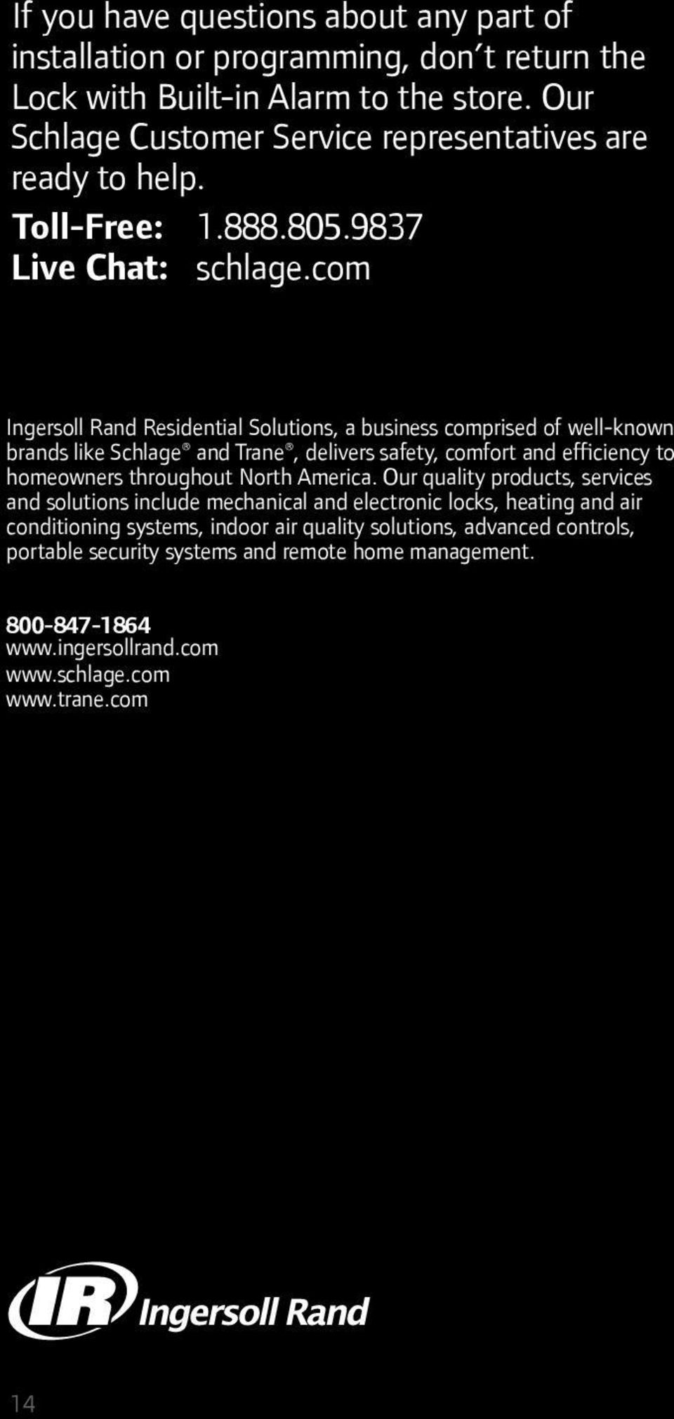 com Ingersoll Rand Residential Solutions, a business comprised of well-known brands like Schlage and Trane, delivers safety, comfort and efficiency to homeowners throughout North