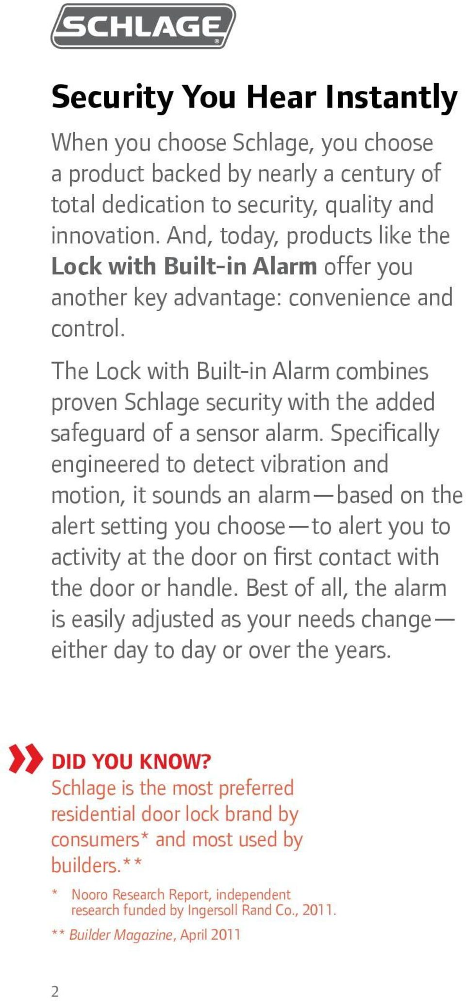 The Lock with Built-in Alarm combines proven Schlage security with the added safeguard of a sensor alarm.