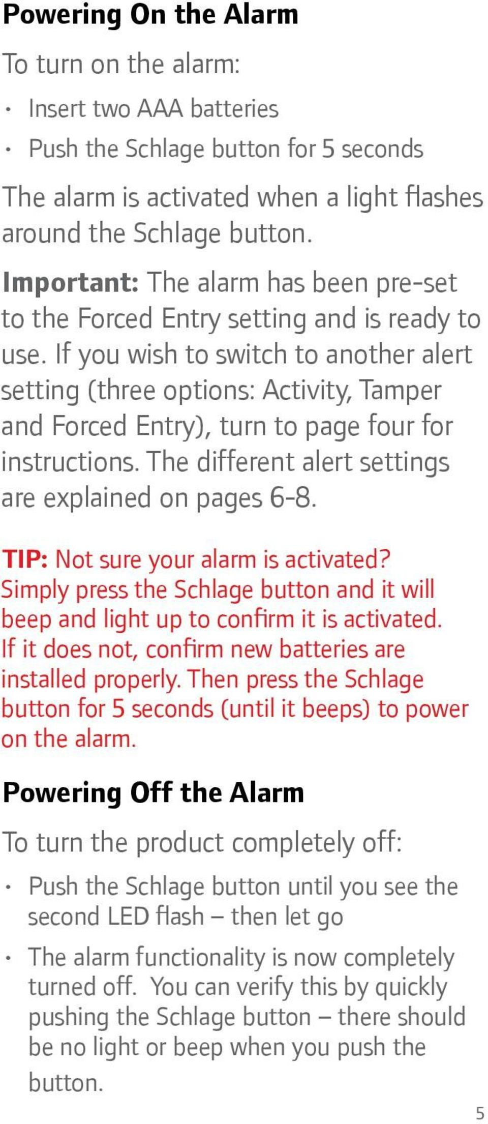 If you wish to switch to another alert setting (three options: Activity, Tamper and Forced Entry), turn to page four for instructions. The different alert settings are explained on pages 6-8.