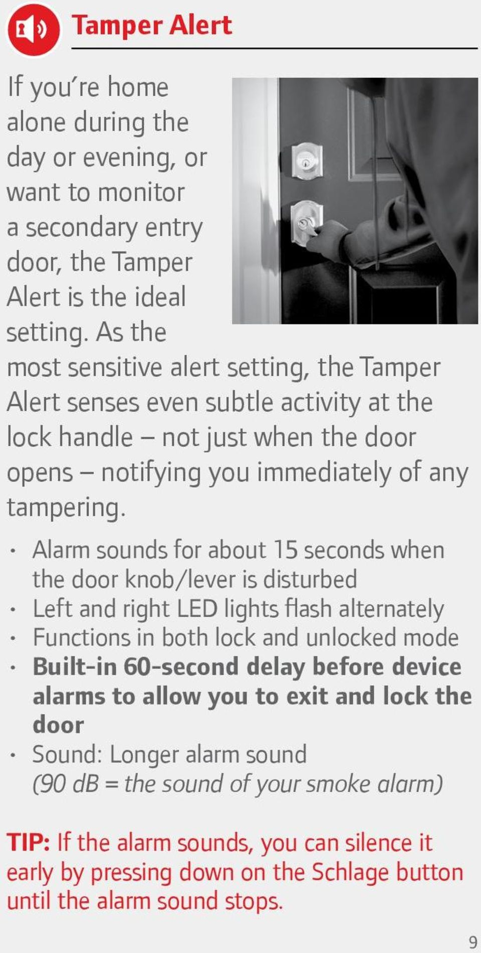 Alarm sounds for about 15 seconds when the door knob/lever is disturbed Left and right LED lights flash alternately Functions in both lock and unlocked mode Built-in 60-second delay