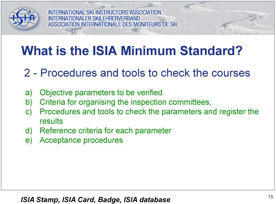 Criteria for organising the inspection committees; c) Procedures and tools to check the