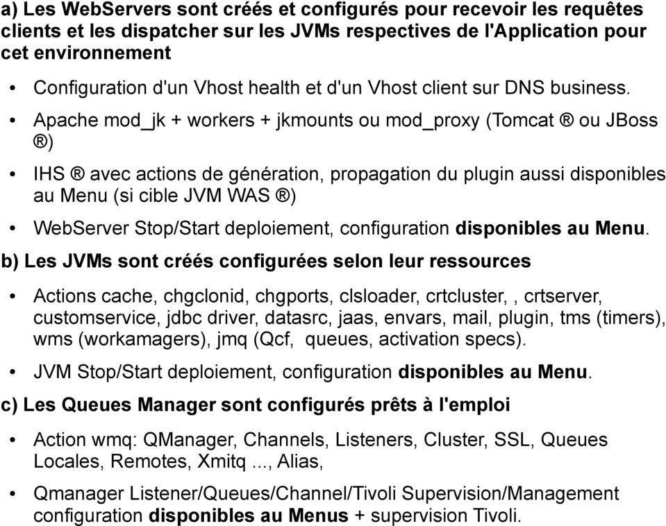 Apache mod_jk + workers + jkmounts ou mod_proxy (Tomcat ou JBoss ) IHS avec actions de génération, propagation du plugin aussi disponibles au Menu (si cible JVM WAS ) WebServer Stop/Start