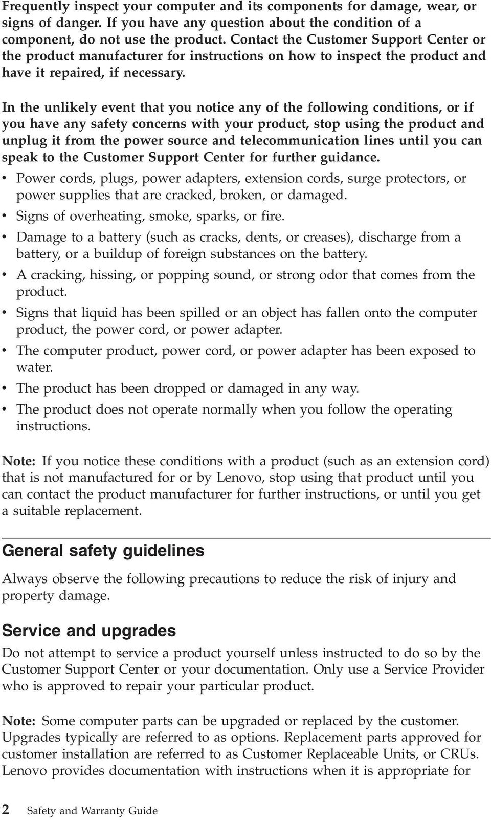 In the unlikely event that you notice any of the following conditions, or if you have any safety concerns with your product, stop using the product and unplug it from the power source and