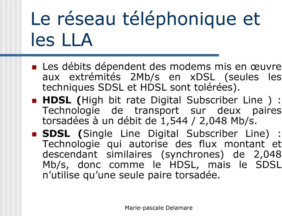 HDSL (High bit rate Digital Subscriber Line ) : Technologie de transport sur deux paires torsadées à un débit de 1,544 /
