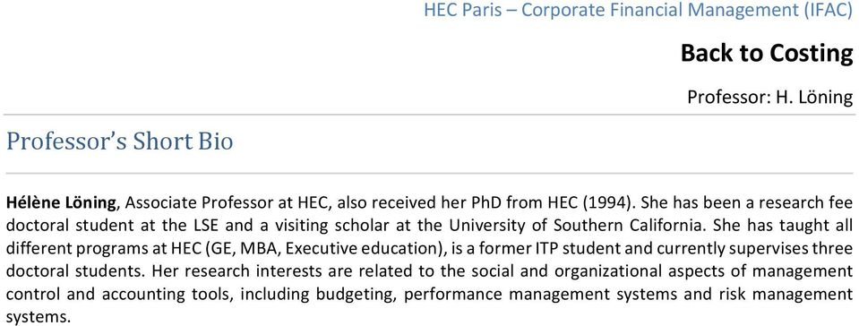 She has taught all different programs at HEC (GE, MBA, Executive education), is a former ITP student and currently supervises three doctoral students.