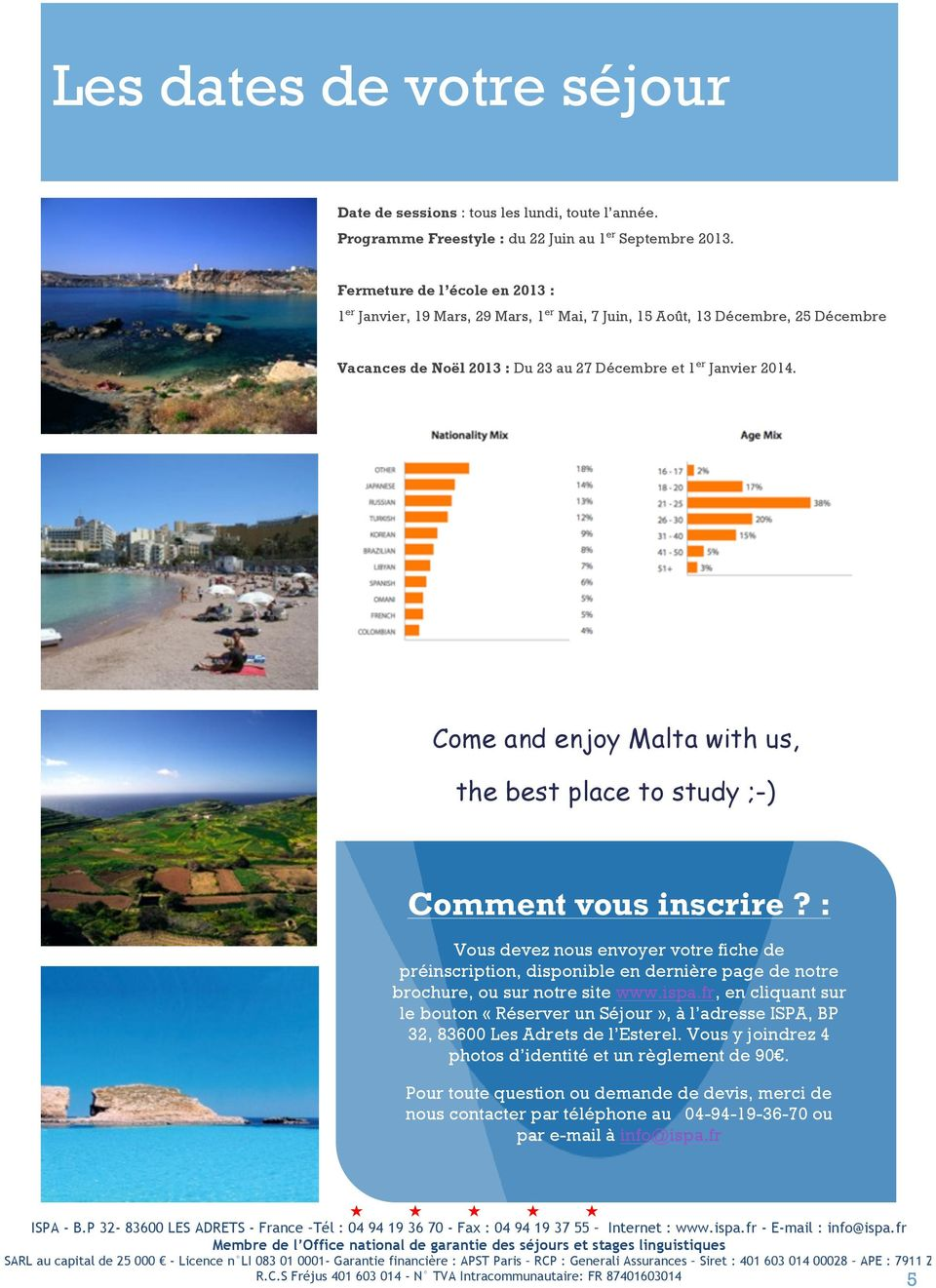 Come and enjoy Malta with us, the best place to study ;-) Comment vous inscrire?