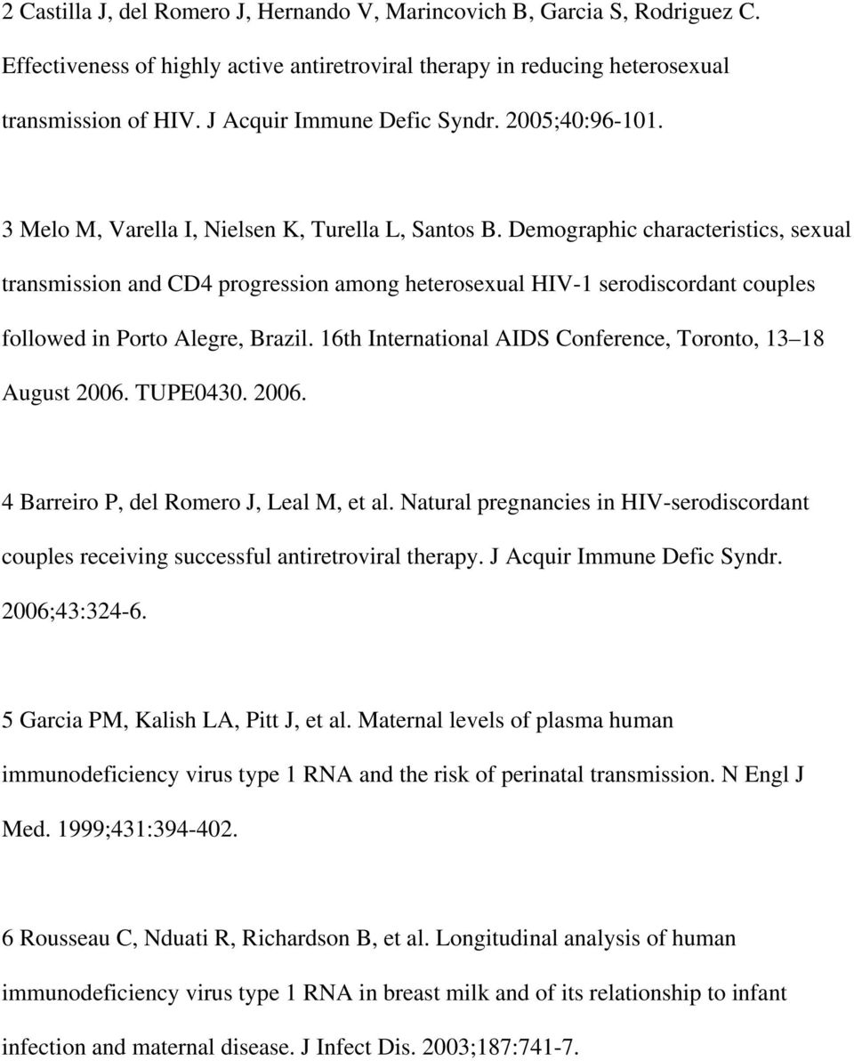 Demographic characteristics, sexual transmission and CD4 progression among heterosexual HIV-1 serodiscordant couples followed in Porto Alegre, Brazil.