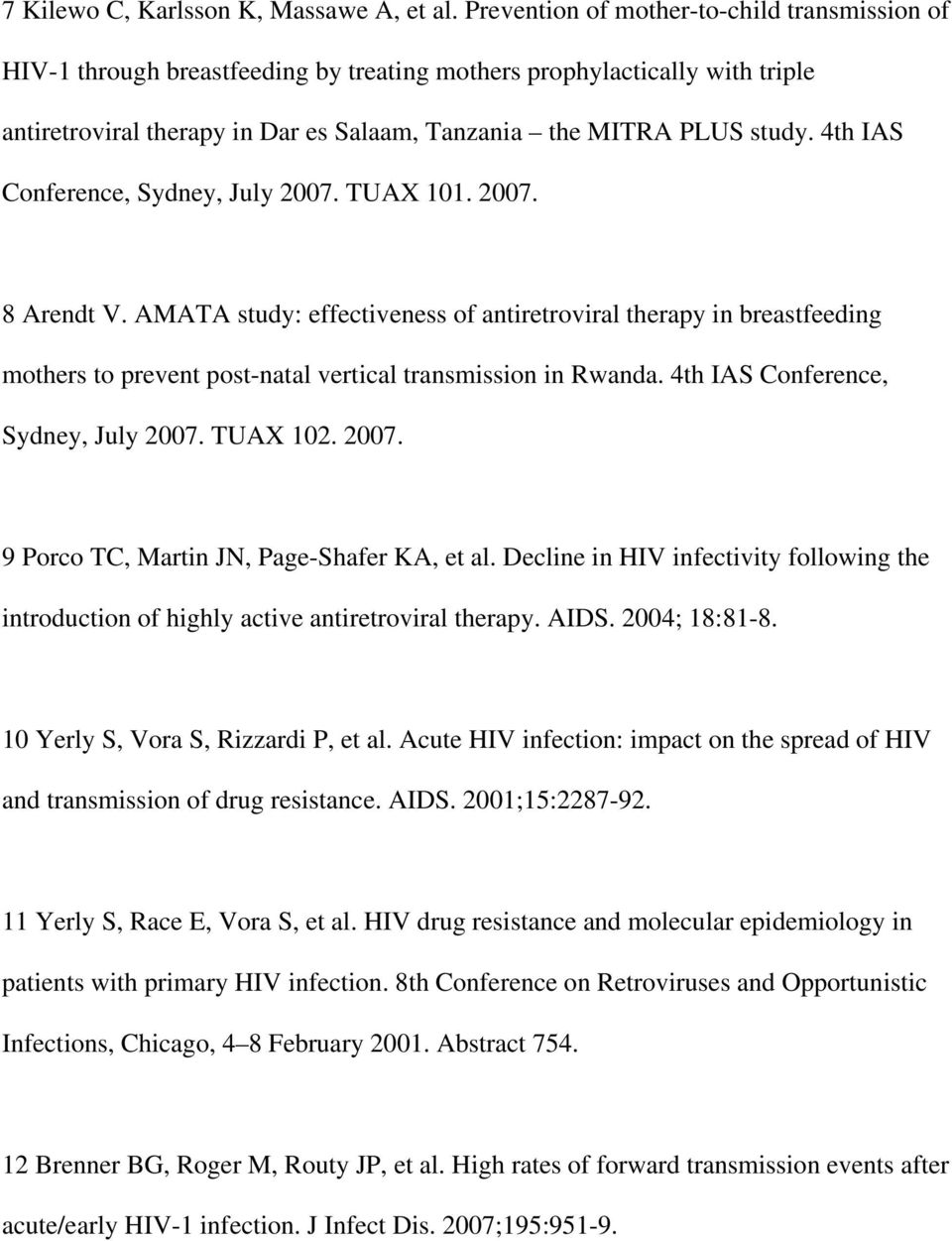 4th IAS Conference, Sydney, July 2007. TUAX 101. 2007. 8 Arendt V. AMATA study: effectiveness of antiretroviral therapy in breastfeeding mothers to prevent post-natal vertical transmission in Rwanda.