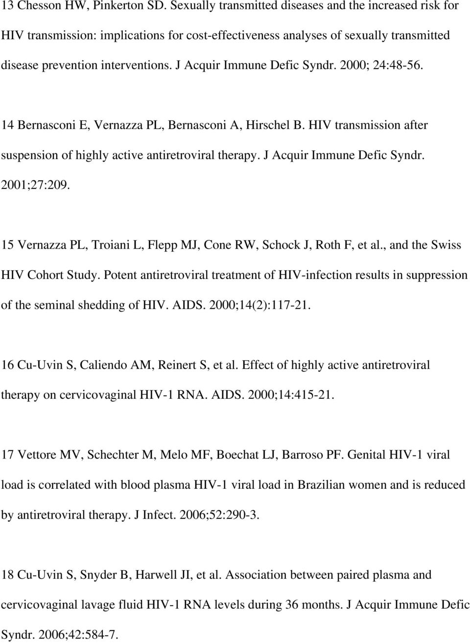 J Acquir Immune Defic Syndr. 2000; 24:48-56. 14 Bernasconi E, Vernazza PL, Bernasconi A, Hirschel B. HIV transmission after suspension of highly active antiretroviral therapy.
