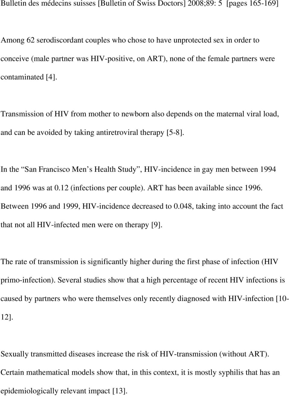 Transmission of HIV from mother to newborn also depends on the maternal viral load, and can be avoided by taking antiretroviral therapy [5-8].