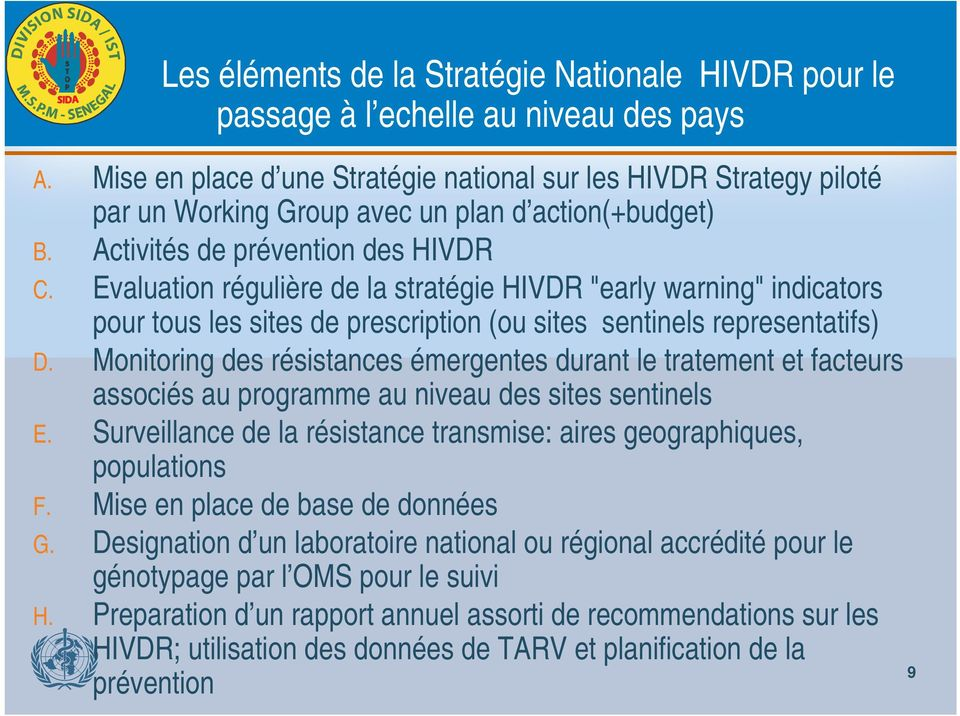 "Evaluation régulière de la stratégie HIVDR ""early warning"" indicators pour tous les sites de prescription (ou sites sentinels representatifs) D."