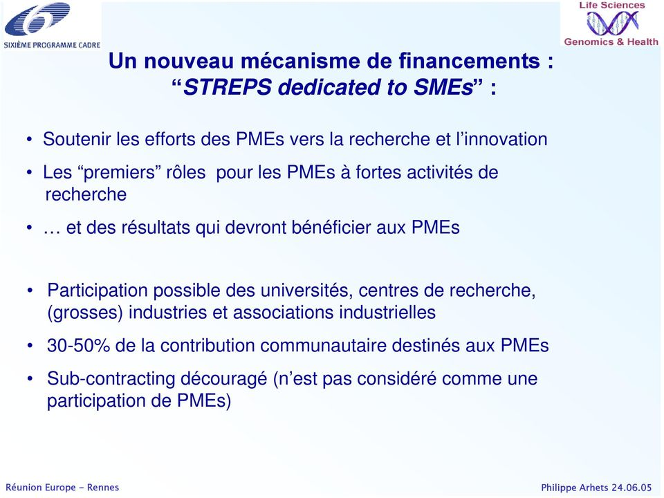 PMEs Participation possible des universités, centres de recherche, (grosses) industries et associations industrielles