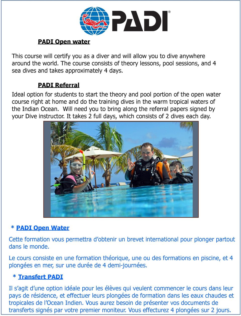 PADI Referral Ideal option for students to start the theory and pool portion of the open water course right at home and do the training dives in the warm tropical waters of the Indian Ocean.