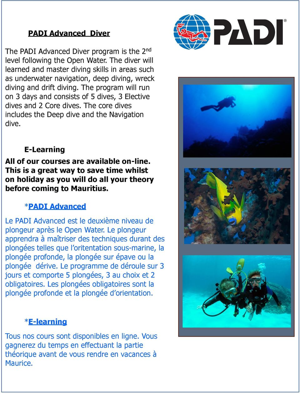 The program will run on 3 days and consists of 5 dives, 3 Elective dives and 2 Core dives. The core dives includes the Deep dive and the Navigation dive.