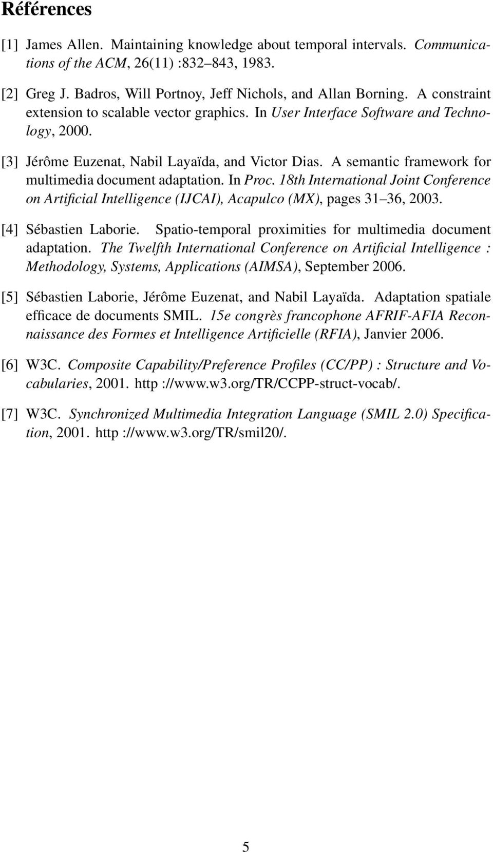 A semantic framework for multimedia document adaptation. In Proc. 18th International Joint Conference on Artificial Intelligence (IJCAI), Acapulco (MX), pages 31 36, 2003. [4] Sébastien Laborie.