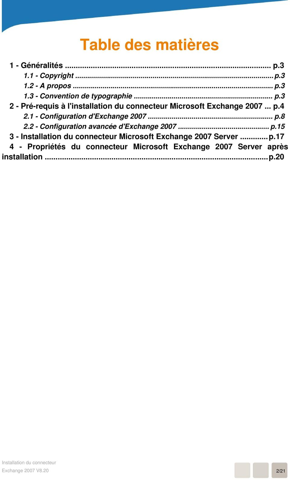 1 - Configuration d'exchange 2007... p.8 2.2 - Configuration avancée d'exchange 2007... p.15 3 - Microsoft Exchange 2007 Server.