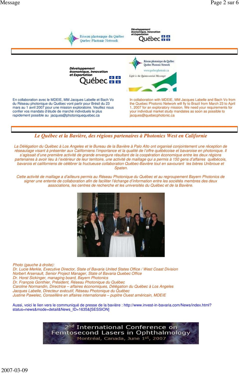 ca In collaboration with MDEIE, MM Jacques Labelle and Bach Vo from the Quebec Photonic Network will fly to Brazil from March 23 to April 1, 2007 for an exploratory mission.