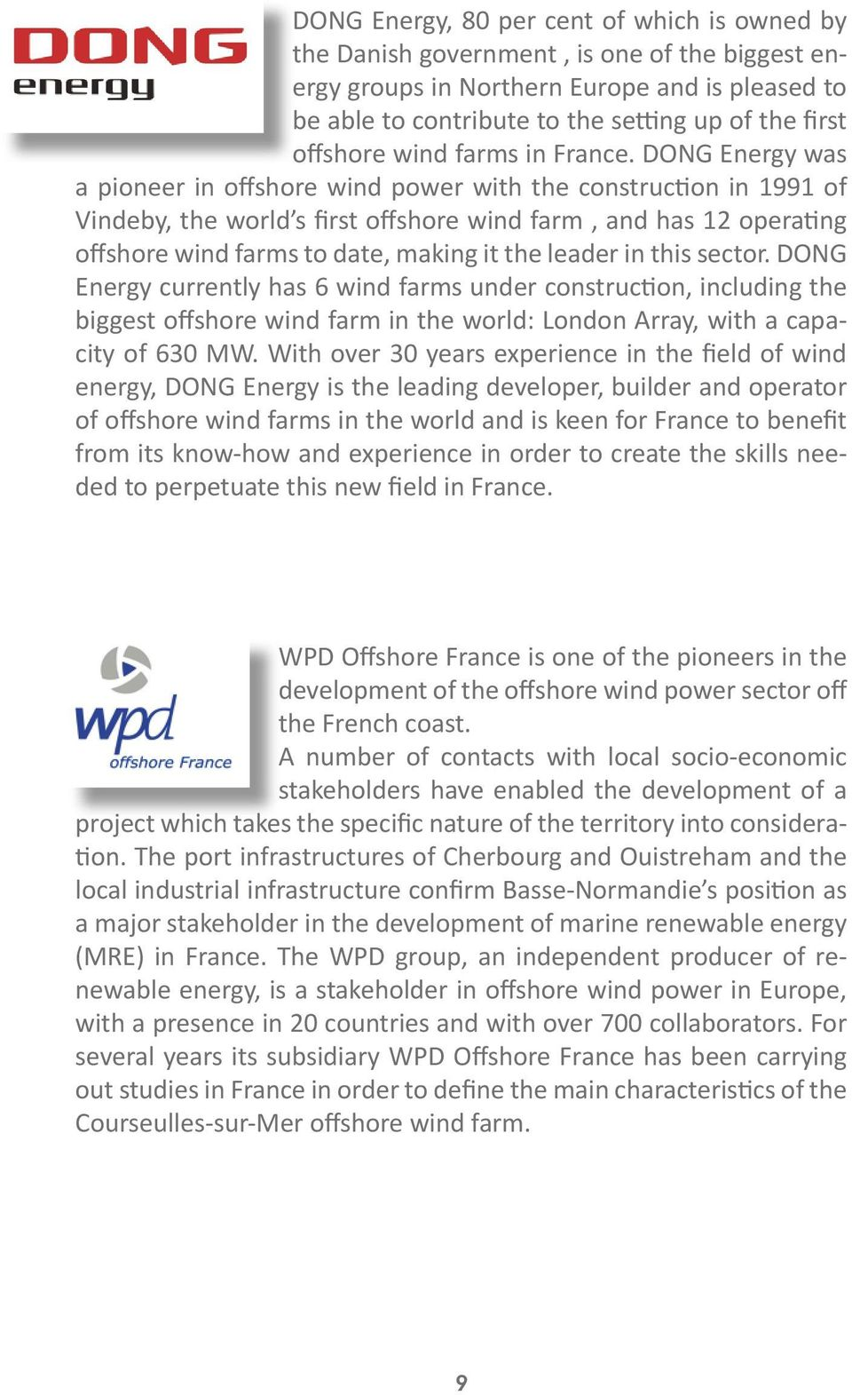DONG Energy was a pioneer in offshore wind power with the construction in 1991 of Vindeby, the world s first offshore wind farm, and has 12 operating offshore wind farms to date, making it the leader