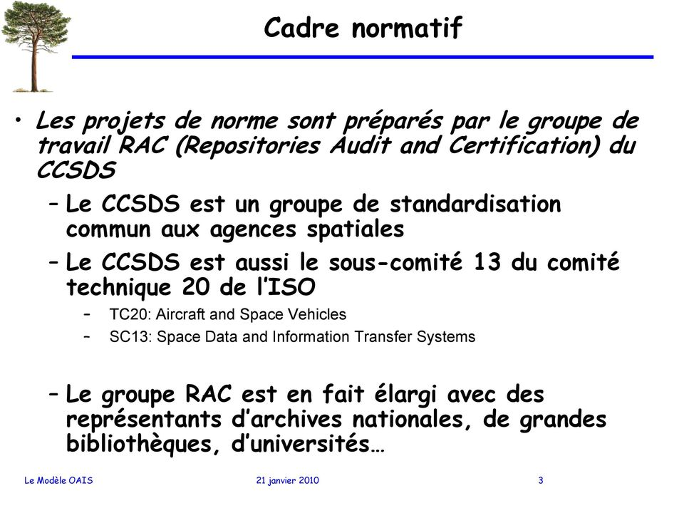 technique 20 de l ISO TC20: Aircraft and Space Vehicles SC13: Space Data and Information Transfer Systems Le groupe RAC est