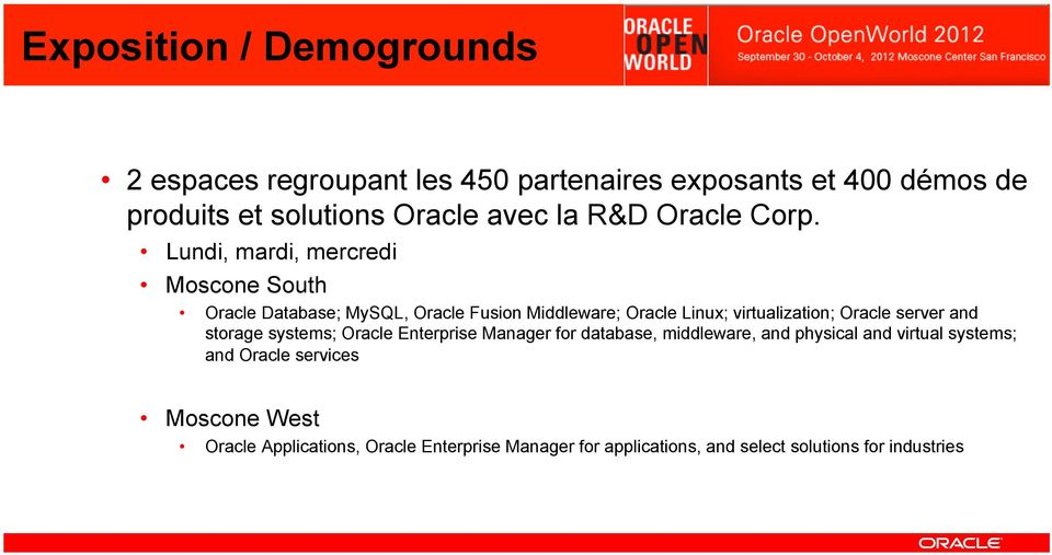 Lundi, mardi, mercredi Moscone South Oracle Database; MySQL, Oracle Fusion Middleware; Oracle Linux; virtualization; Oracle