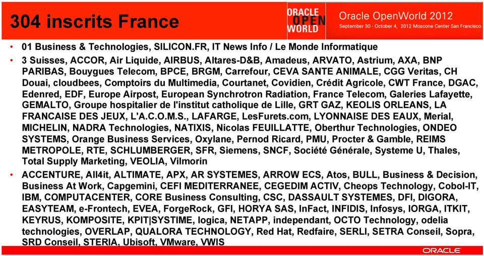 CGG Veritas, CH Douai, cloudbees, Comptoirs du Multimedia, Courtanet, Covidien, Crédit Agricole, CWT France, DGAC, Edenred, EDF, Europe Airpost, European Synchrotron Radiation, France Telecom,