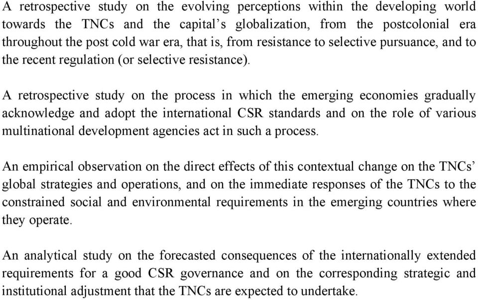 A retrospective study on the process in which the emerging economies gradually acknowledge and adopt the international CSR standards and on the role of various multinational development agencies act