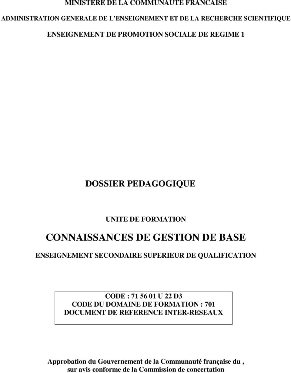 ENSEIGNEMENT SECONDAIRE SUPERIEUR DE QUALIFICATION CODE : 71 56 01 U 22 D3 CODE DU DOMAINE DE FORMATION : 701 DOCUMENT