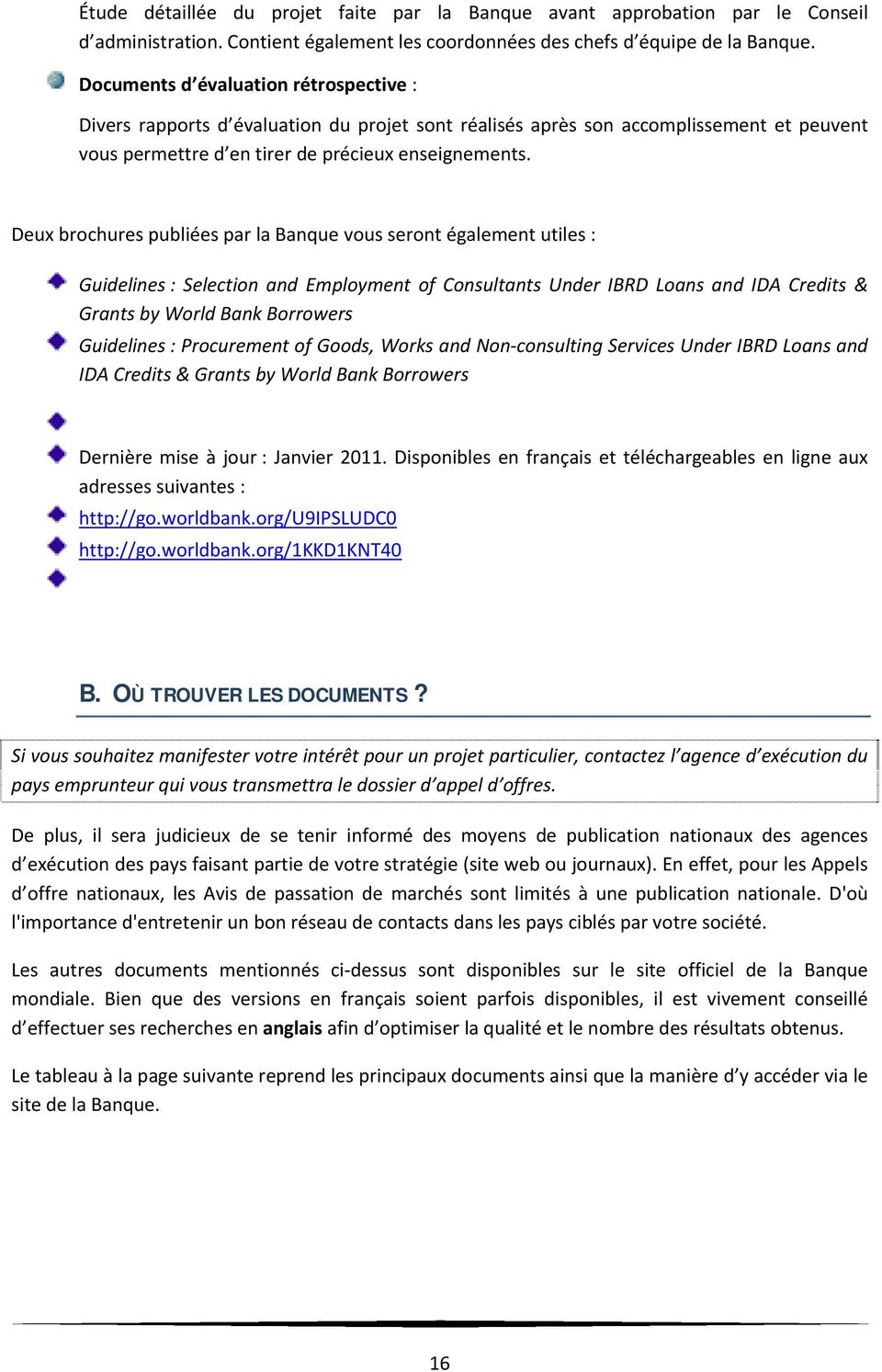 Deux brochures publiées par la Banque vous seront également utiles : Guidelines : Selection and Employment of Consultants Under IBRD Loans and IDA Credits & Grants by World Bank Borrowers Guidelines