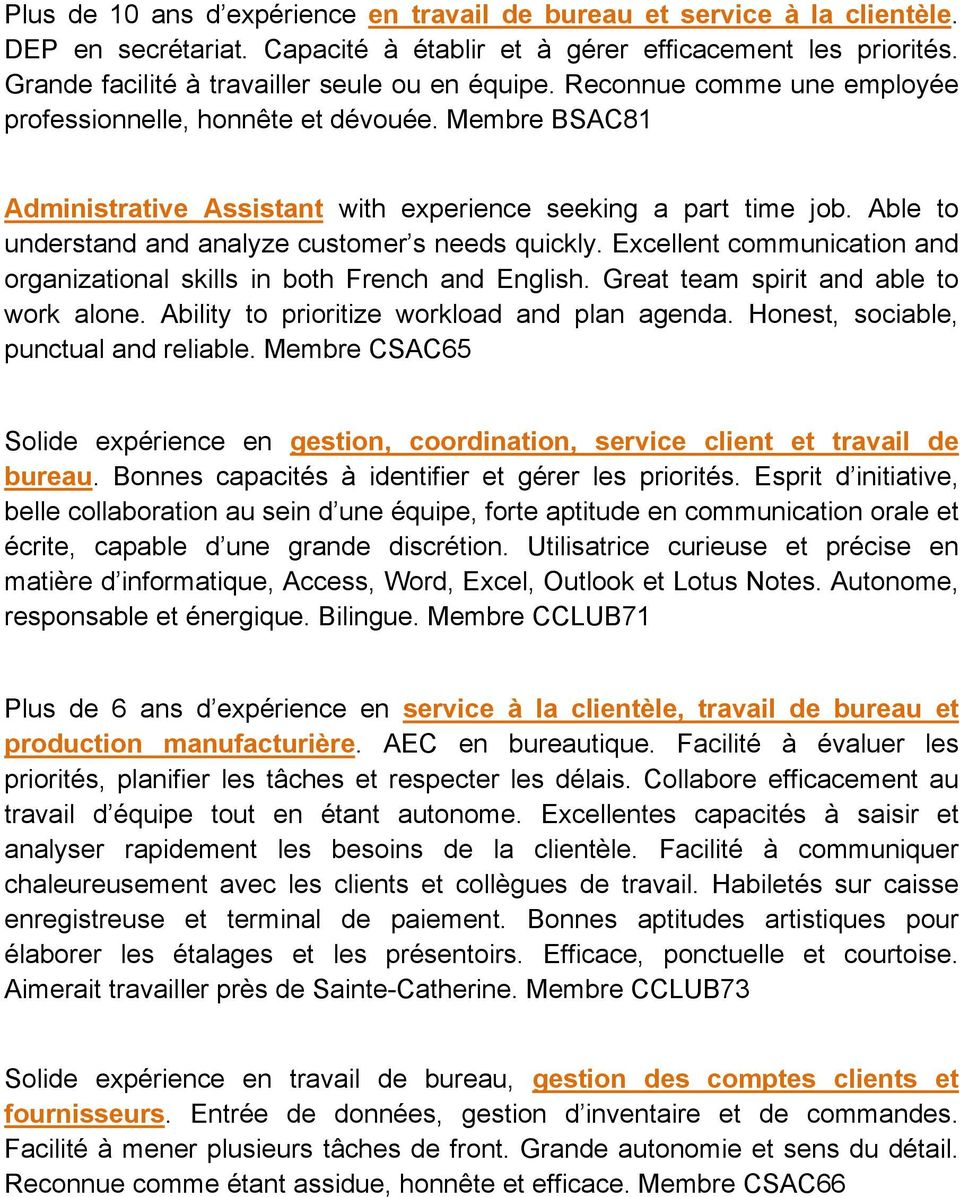 Able to understand and analyze customer s needs quickly. Excellent communication and organizational skills in both French and English. Great team spirit and able to work alone.