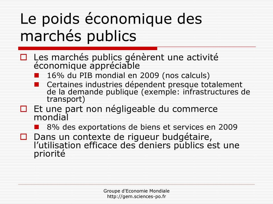 (exemple: infrastructures de transport) Et une part non négligeable du commerce mondial 8% des exportations de
