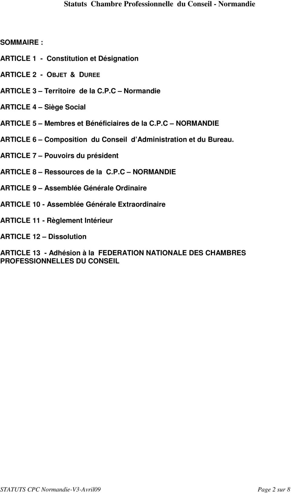 C NORMANDIE ARTICLE 6 Composition du Conseil d Administration et du Bureau. ARTICLE 7 Po