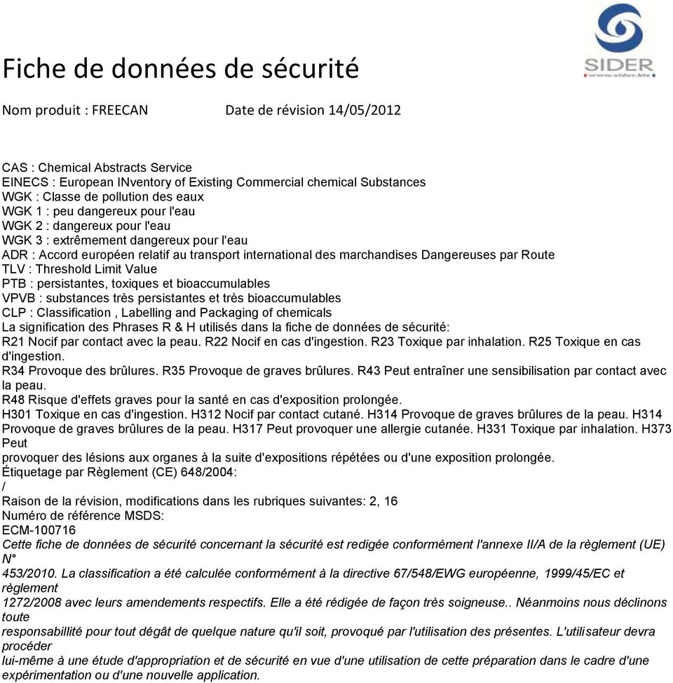 et bioaccumulables VPVB : substances très persistantes et très bioaccumulables CLP : Classification, Labelling and Packaging of chemicals La signification des Phrases R & H utilisés dans la fiche de