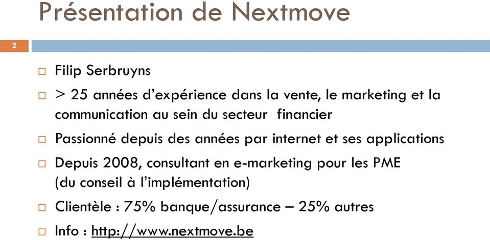 internet et ses applications Depuis 2008, consultant en e-marketing pour les PME (du