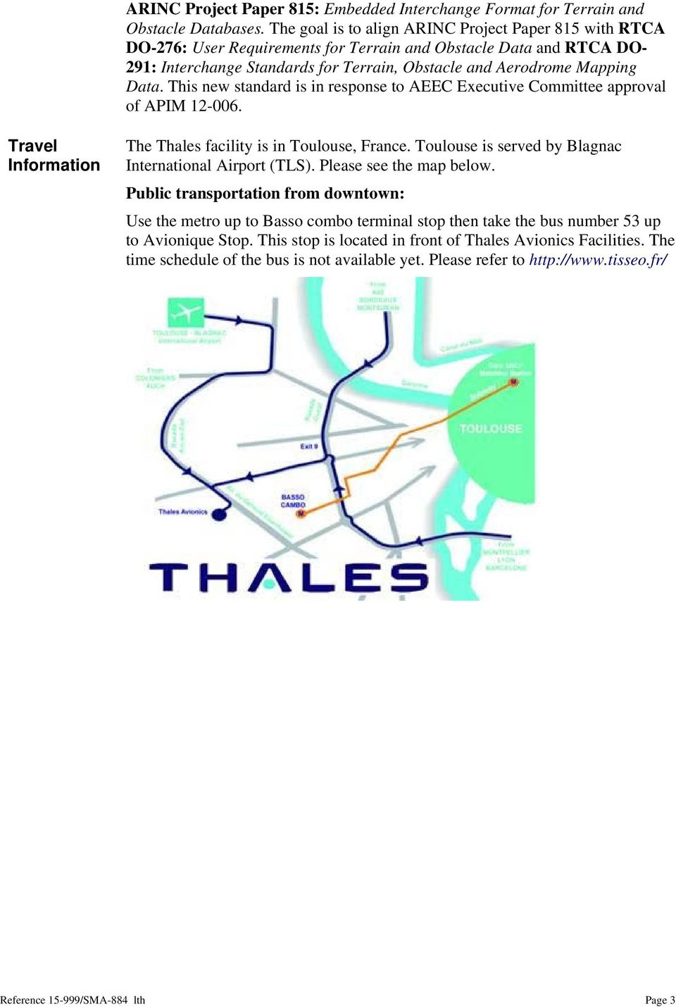 This new standard is in response to AEEC Executive Committee approval of APIM 12-006. Travel Information The Thales facility is in Toulouse, France.
