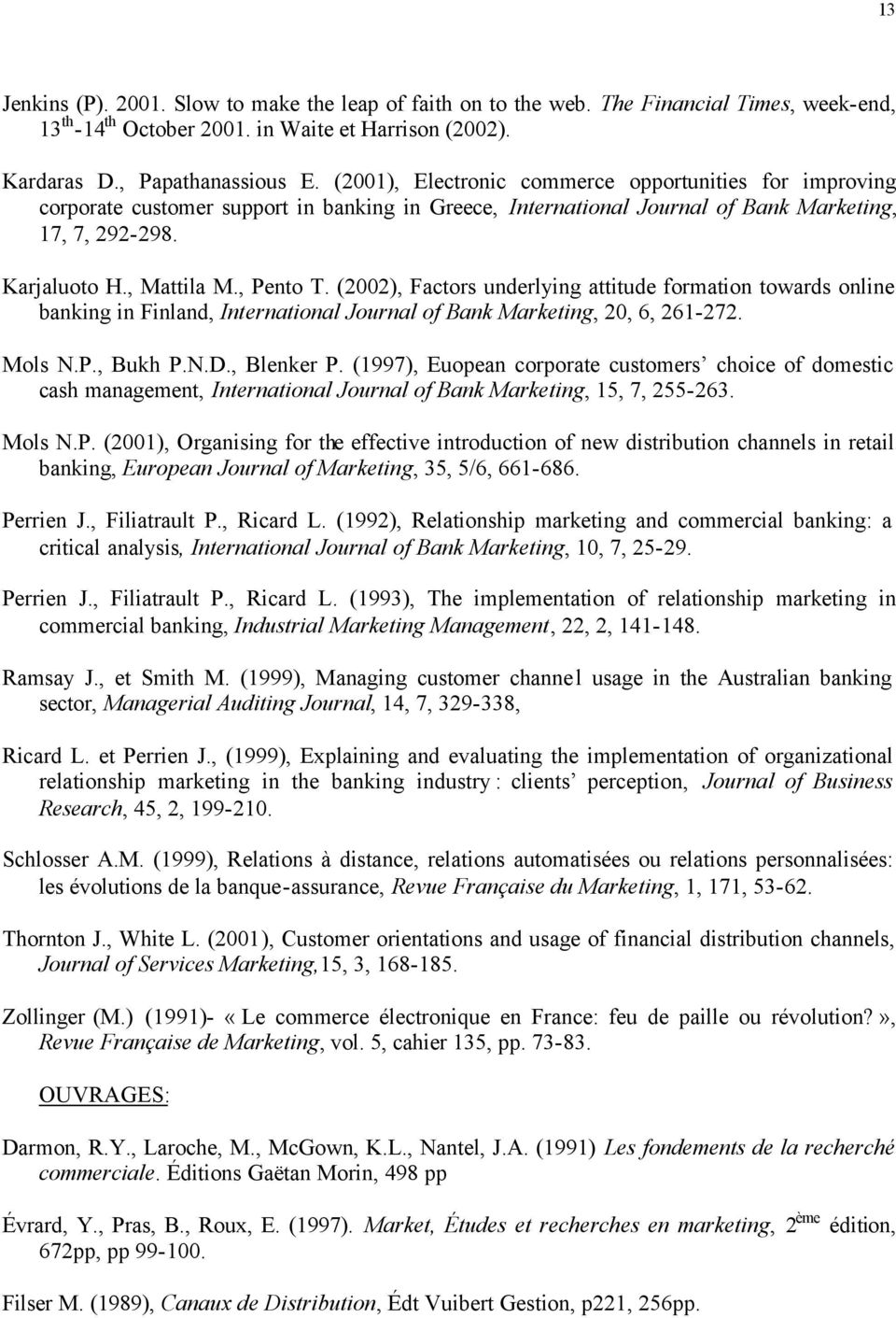 (2002), Factors underlying attitude formation towards online banking in Finland, International Journal of Bank Marketing, 20, 6, 261-272. Mols N.P., Bukh P.N.D., Blenker P.