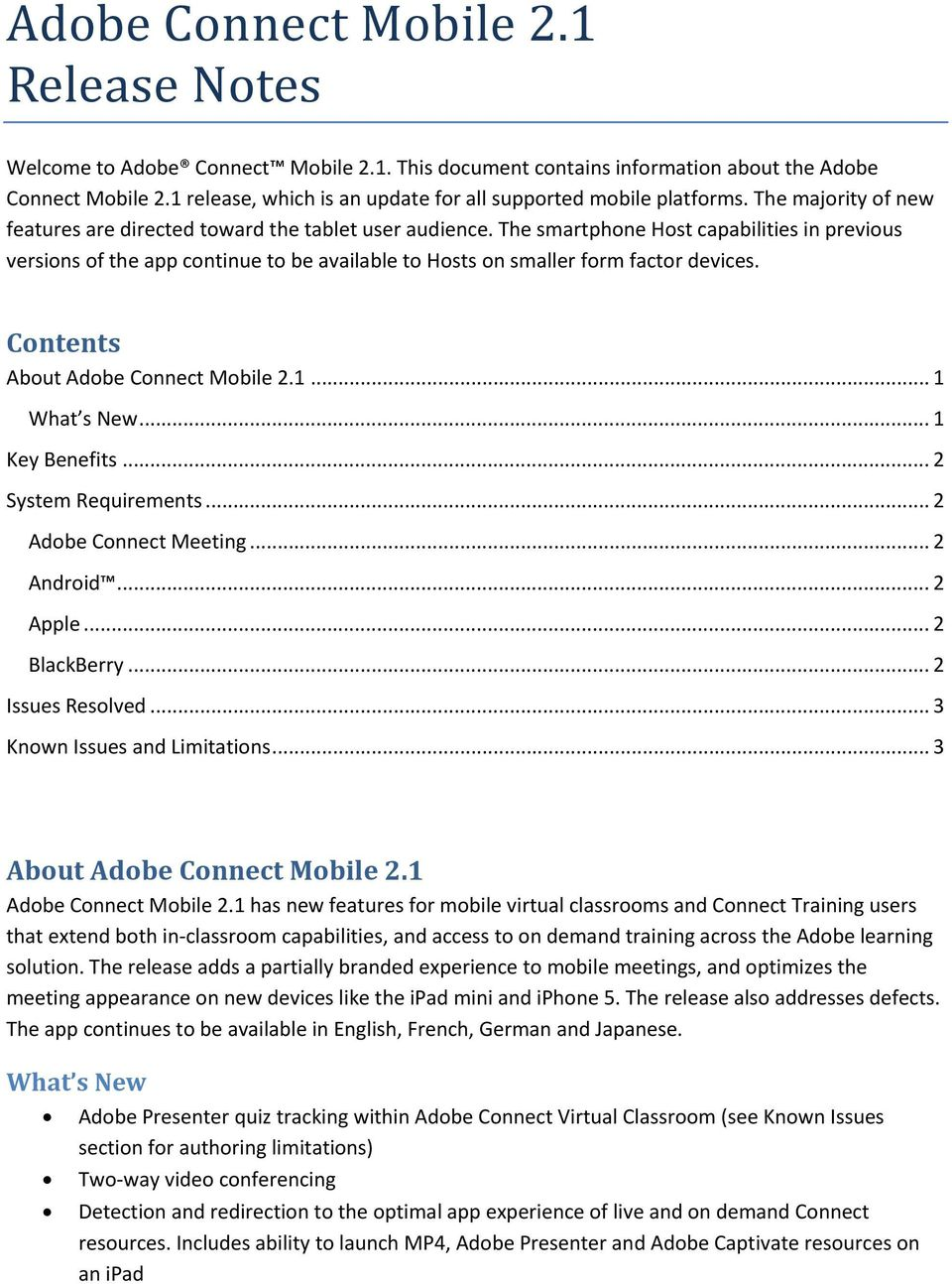 The smartphone Host capabilities in previous versions of the app continue to be available to Hosts on smaller form factor devices. Contents About Adobe Connect Mobile 2.1... 1 What s New.