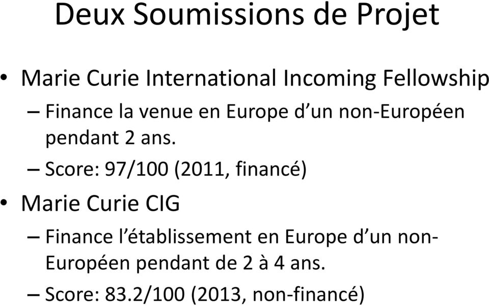 Score: 97/100 (2011, financé) Marie Curie CIG Finance l établissement en