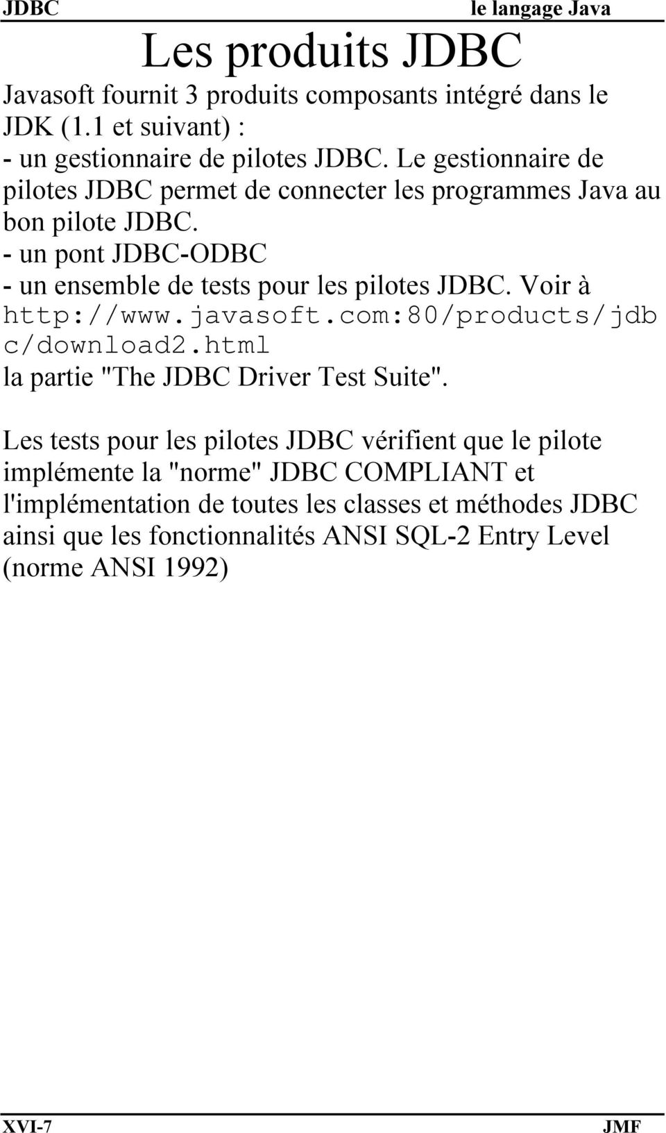 - un pont JDBC-ODBC - un ensemble de tests pour les pilotes JDBC. Voir à http://www.javasoft.com:80/products/jdb c/download2.