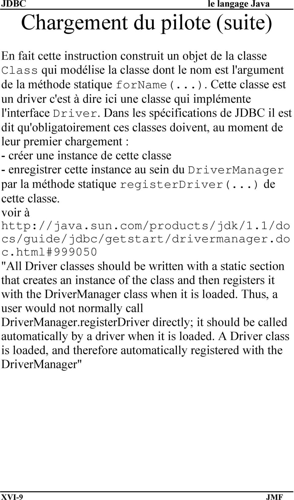 DriverManager par la méthode statique registerdriver(...) de cette classe. voir à http://java.sun.com/products/jdk/1.1/do cs
