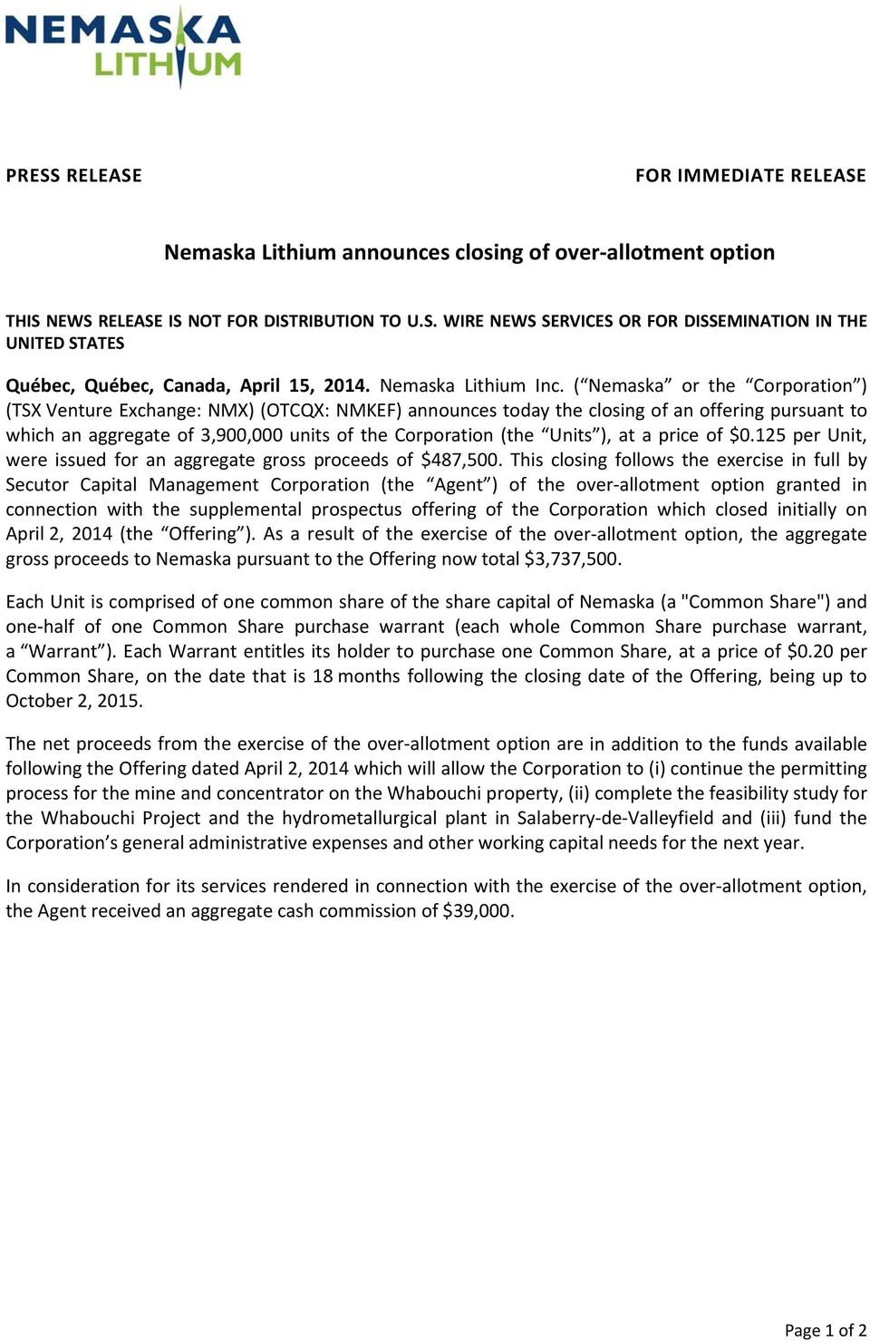 ( Nemaska or the Corporation ) (TSX Venture Exchange: NMX) (OTCQX: NMKEF) announces today the closing of an offering pursuant to which an aggregate of 3,900,000 units of the Corporation (the Units ),