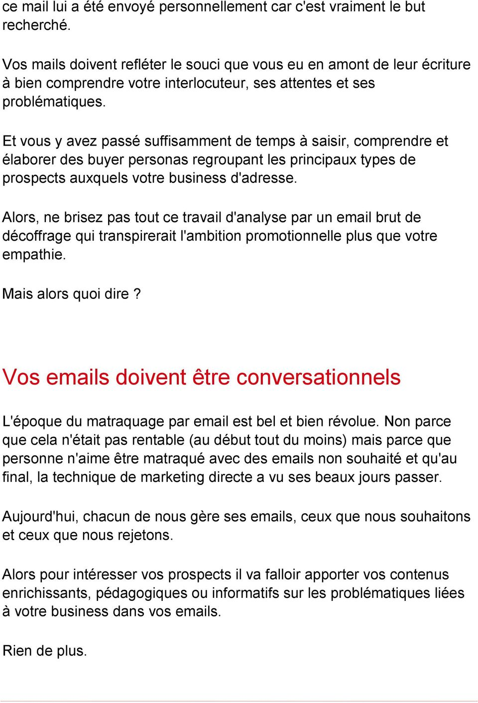 Et vous y avez passé suffisamment de temps à saisir, comprendre et élaborer des buyer personas regroupant les principaux types de prospects auxquels votre business d'adresse.
